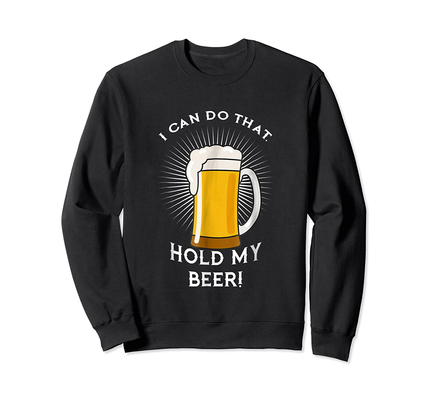 Hold My Beer Funny Humor Gag Gift T-shirt Crewneck Sweater