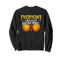 Everyone Can Play Basketball Funny Coach Player Gift Bballer Shirts Sweatshirt Black
