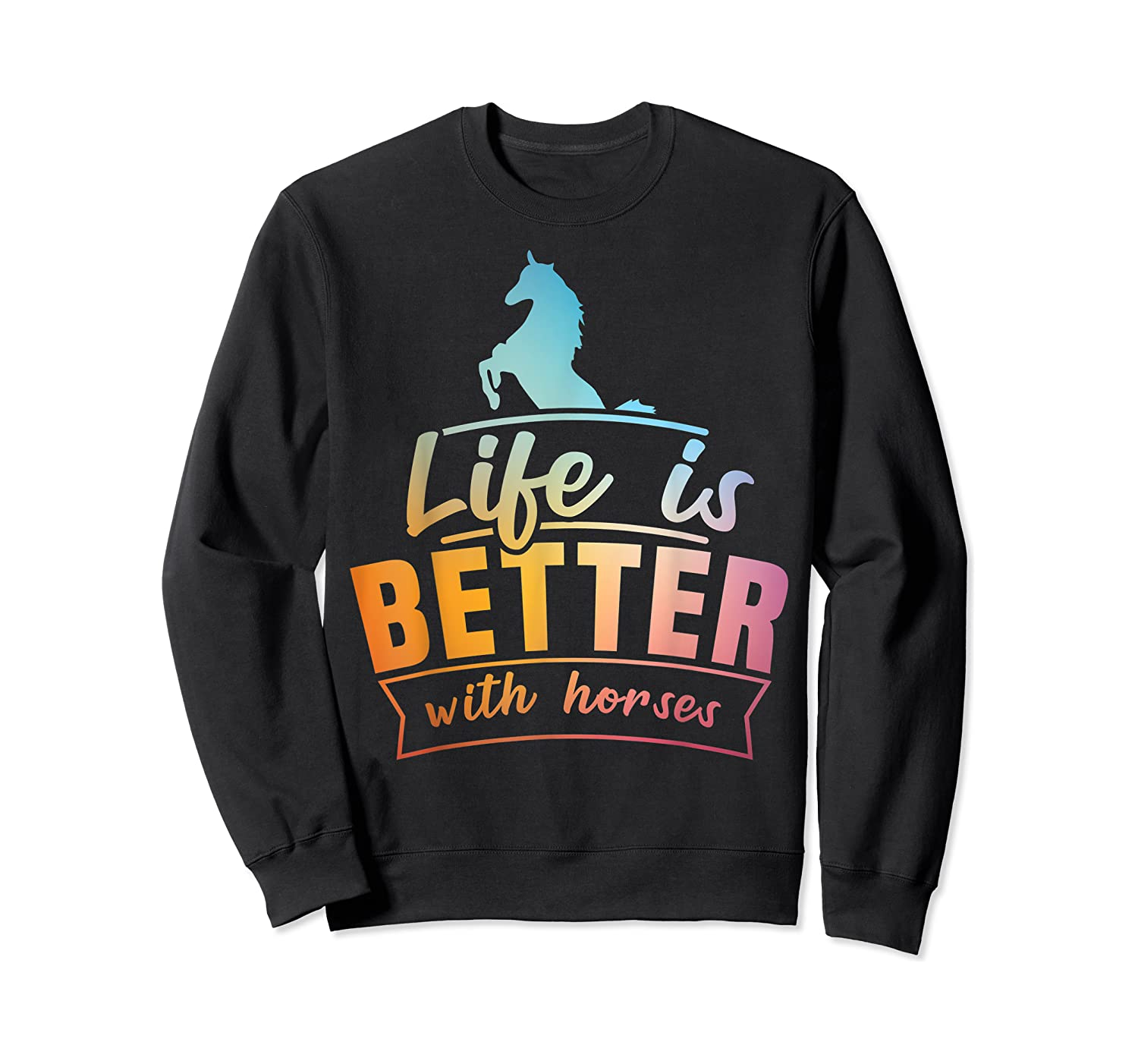 Cute Life Is Better With Horses Horsey Shirts Crewneck Sweater