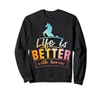 Cute Life Is Better With Horses Horsey Shirts Sweatshirt Black