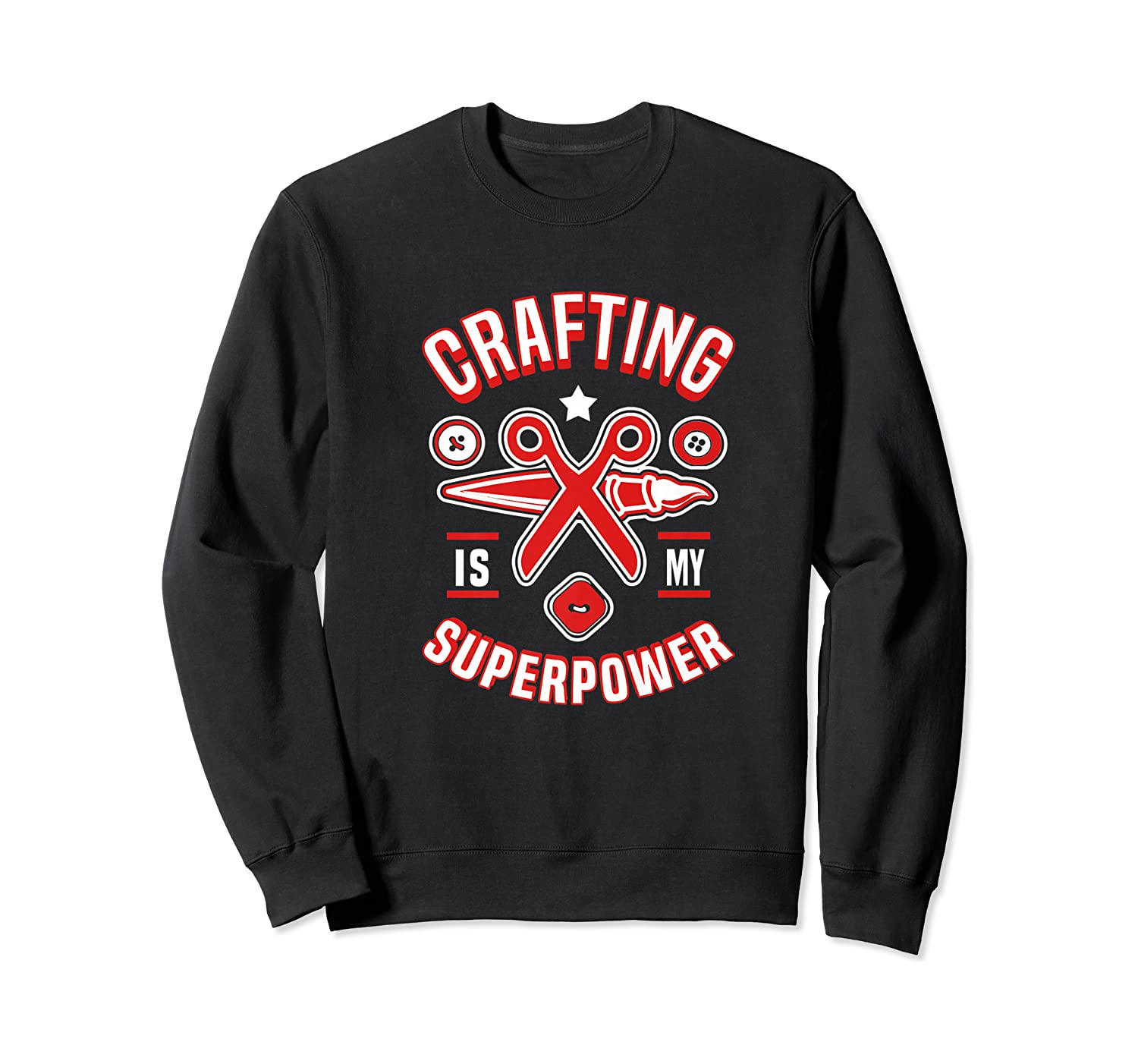 Crafting Is My Superpower T-shirt Crewneck Sweater