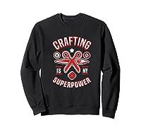 Crafting Is My Superpower T-shirt Sweatshirt Black