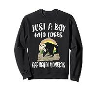 Just A Boy Who Loves Capuchin Monkeys T-shirt Sweatshirt Black