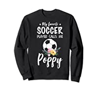 My Favorite Soccer Player Calls Me Poppy Shirts Sweatshirt Black