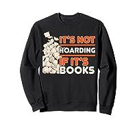 Reading It's Not Hoarding If It's Books Gifts Shirts Sweatshirt Black