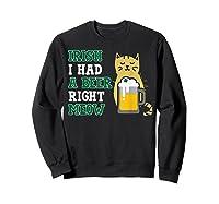 Cat St Patricks Day Shirt Irish I Had A Beer Right Meow Cat Sweatshirt Black