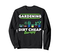 Dirt Cheap Therapy Gardening Shirts Sweatshirt Black