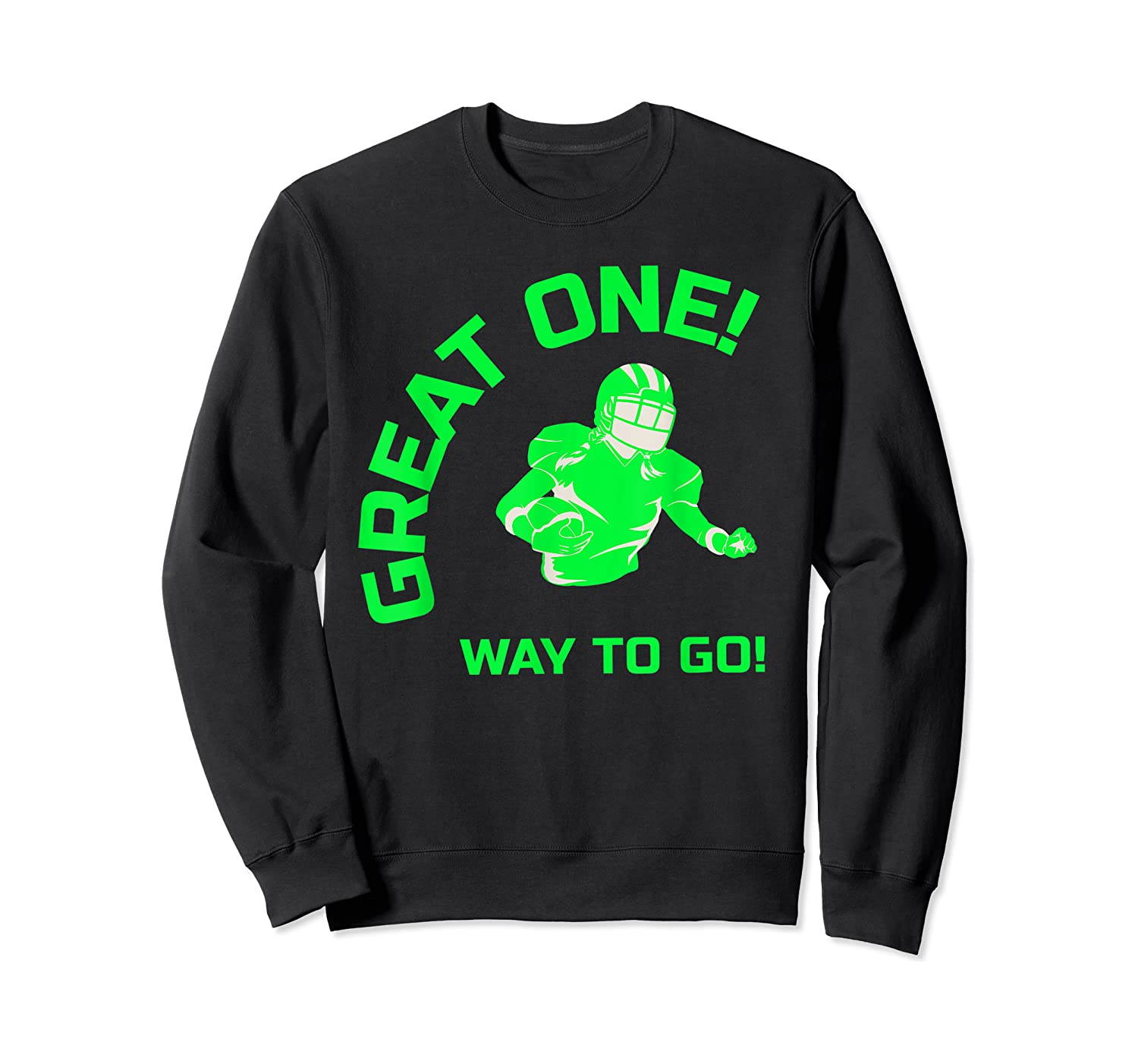 Great One! Way To Go! Football Tees T-shirt Crewneck Sweater