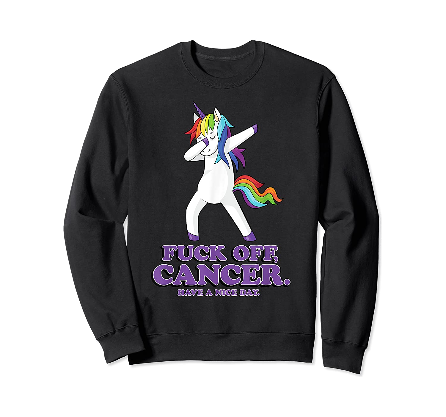 Fuck Off Cancer Have A Nice Day Dabbing Unicorn Funny Gift Shirts Crewneck Sweater