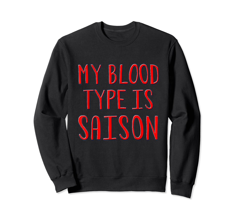 My Blood Type Is Saison T-shirt Crewneck Sweater