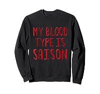 My Blood Type Is Saison T-shirt Sweatshirt Black