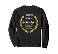 I Don\\\'t Give A Schnitzel Shirt, Funny Beer Drinking Gift Sweatshirt Black