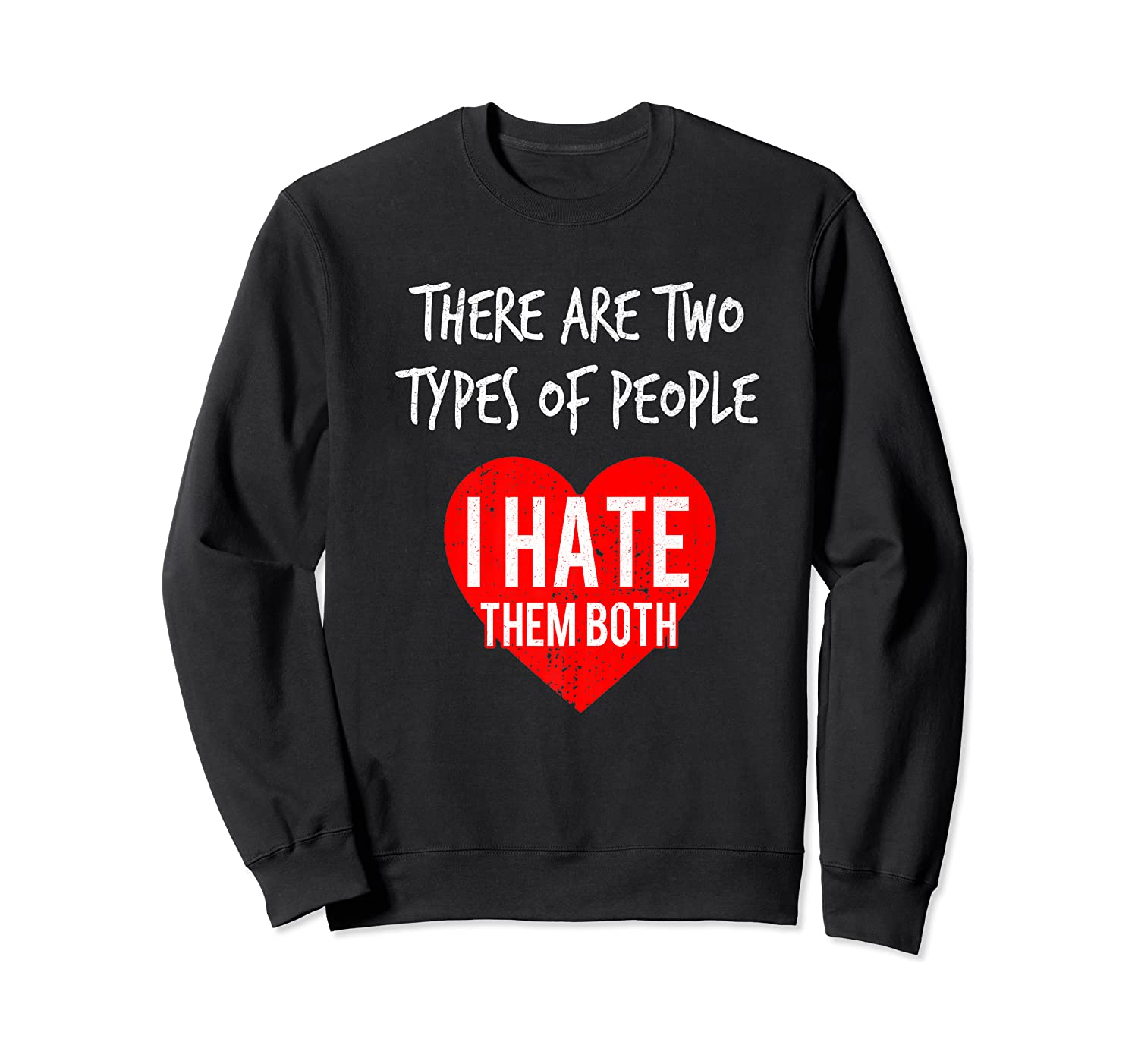 Two Types Of People I Hate Both Sarcastic Funny Ironic Gift Shirts Crewneck Sweater