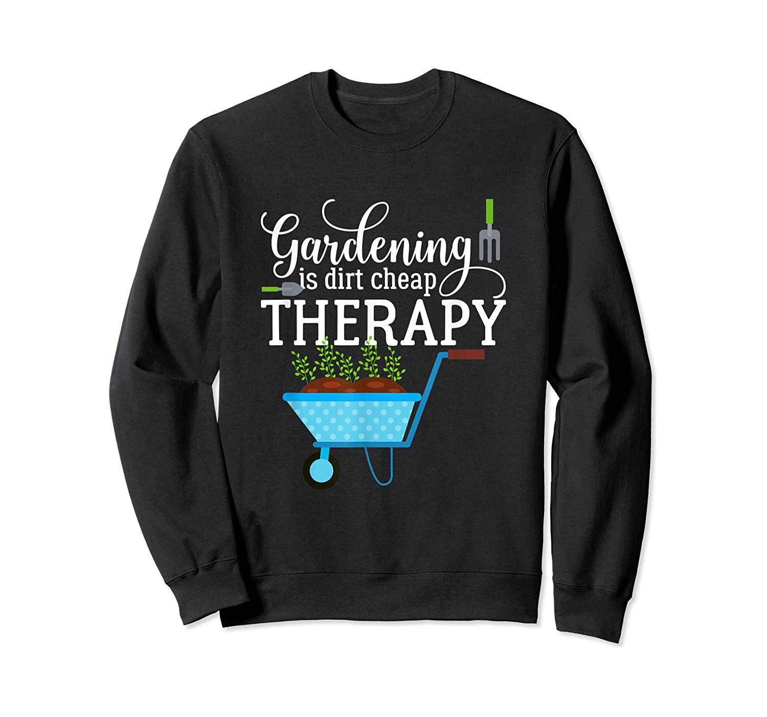 Garden Shirts Gardening Is Dirt Cheap Therapy Plant Lovers T Crewneck Sweater