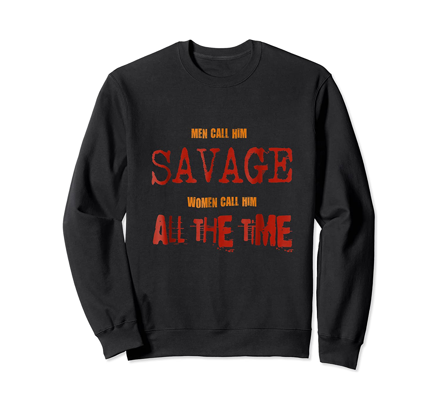 Savage All The Time Super Macho Alpha Distressed Funny Shirt Crewneck Sweater