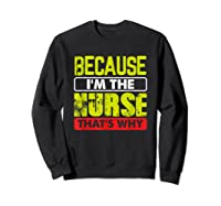 Funny Sarcasm Brave Nursing Because I\\\'m The Nurse That\\\'s Why T-shirt Sweatshirt Black
