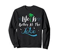 Life Is Better At The Lake Life Is Better At The Lake Shirts Sweatshirt Black