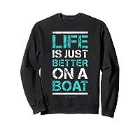 Life Is Better On A Boa L Lake Vacation Shirts Sweatshirt Black