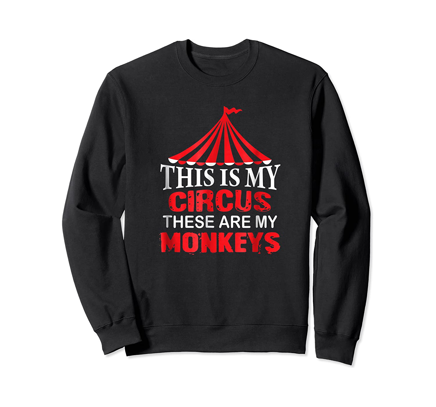 This Is My Circus These Are My Monkeys T Shirt, Family Fun Crewneck Sweater