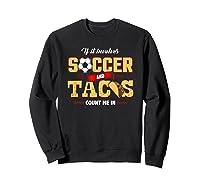 Funny Soccer And Taco Shirt | Funny Soccer Shirts Sweatshirt Black