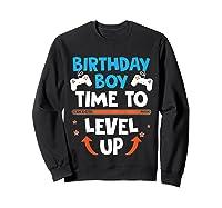 Birthday Boy Time To Level Up Video Game Gamers Gift T-shirt Sweatshirt Black