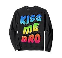 Kiss Me Bro Funny Gay Lgbt Rainbow Pride Flag Tshirt Sweatshirt Black