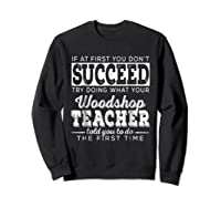 Best Woodshop Tea If At First You Don't Succeed Shirts Sweatshirt Black
