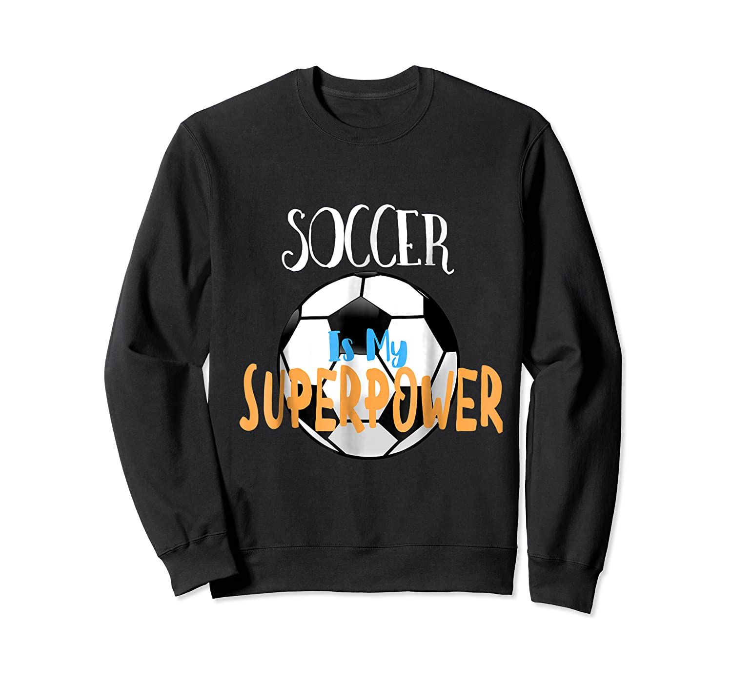 Soccer Is My Superpower T-shirt Crewneck Sweater