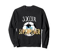 Soccer Is My Superpower T-shirt Sweatshirt Black