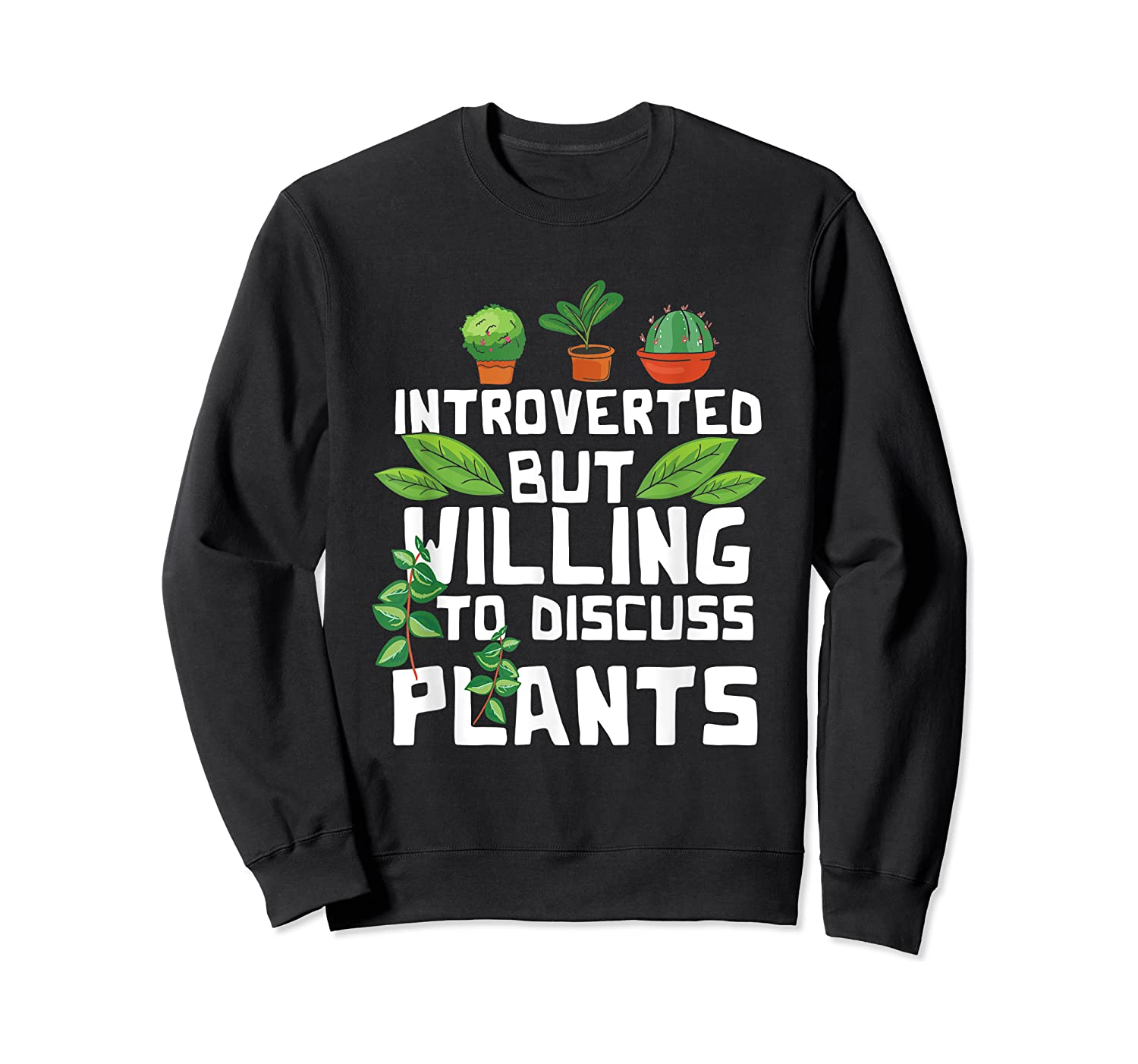 Introverted But Willing To Discuss Plants Funny Gardening Shirts Crewneck Sweater