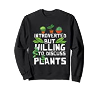 Introverted But Willing To Discuss Plants Funny Gardening Shirts Sweatshirt Black