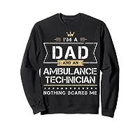 Dad Ambulance Technician Nothing Scares Me Gift Shirts Sweatshirt Black