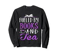 Fueled By Books And Tea Cute Bookworm Shirts Sweatshirt Black