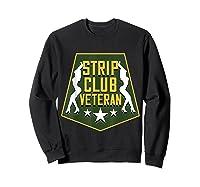 Strip Club Veteran Funny Veteran T-shirt Sweatshirt Black