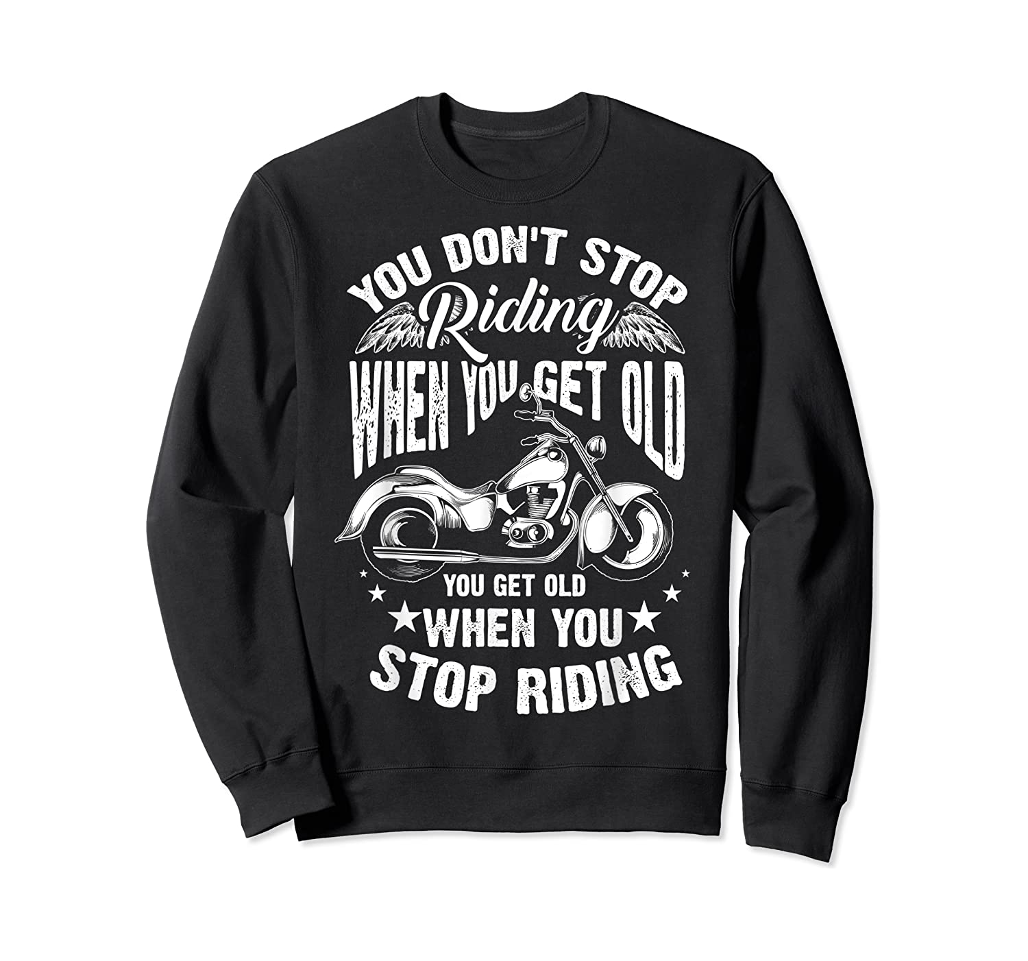 Cute You Don't Stop Riding When You Get Old Motor Gift Shirts Crewneck Sweater