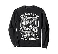 Cute You Don't Stop Riding When You Get Old Motor Gift Shirts Sweatshirt Black