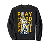 Basketball Play Hard Or Don't Play At All Baller N Gift Shirts Sweatshirt Black