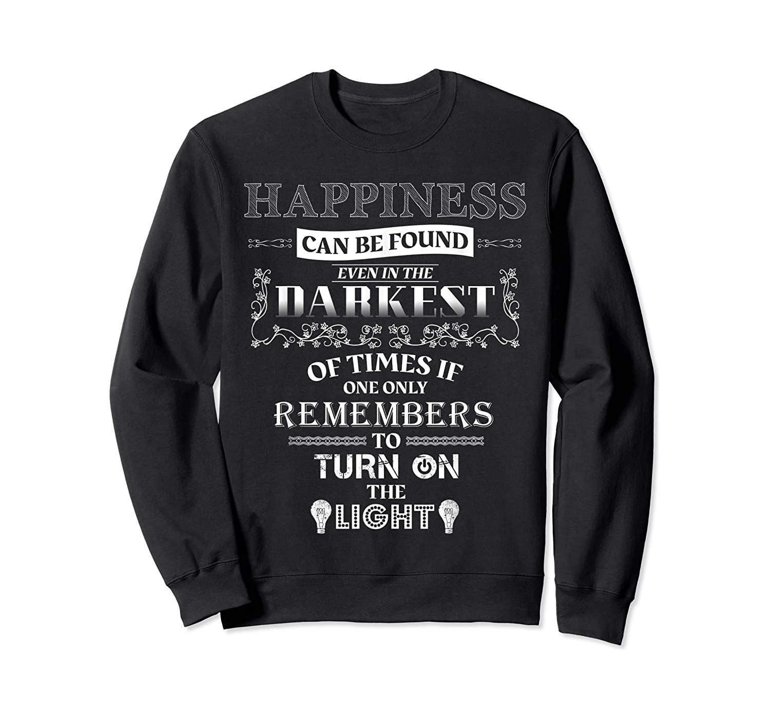 Happiness Can Be Found Even In The Darkest Of Times Shirts Crewneck Sweater