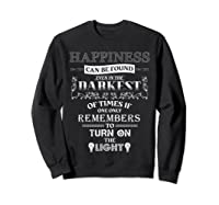 Happiness Can Be Found Even In The Darkest Of Times Shirts Sweatshirt Black