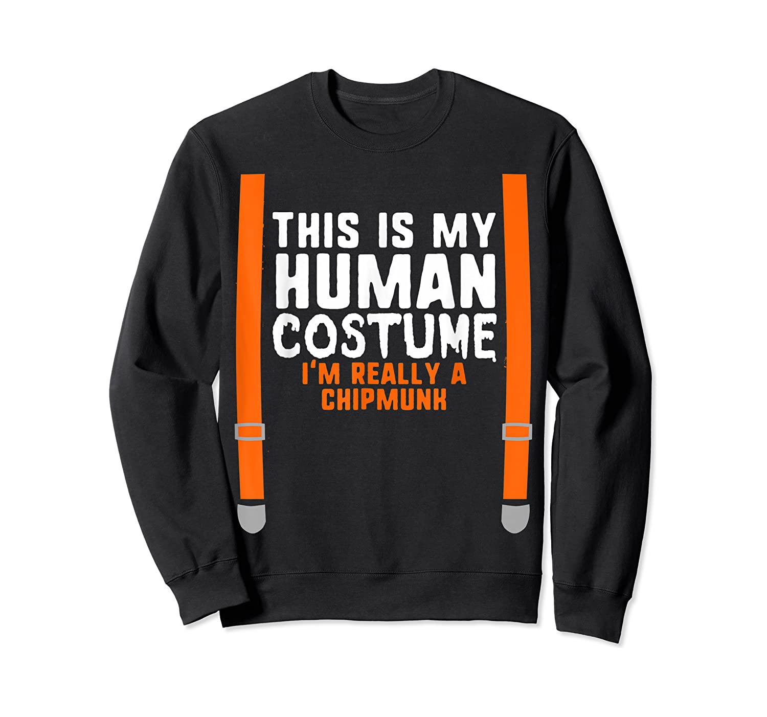 This Is My Human Costume I'm Really A Chipmunk Halloween Shirts Crewneck Sweater