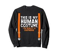 This Is My Human Costume I'm Really A Chipmunk Halloween Shirts Sweatshirt Black