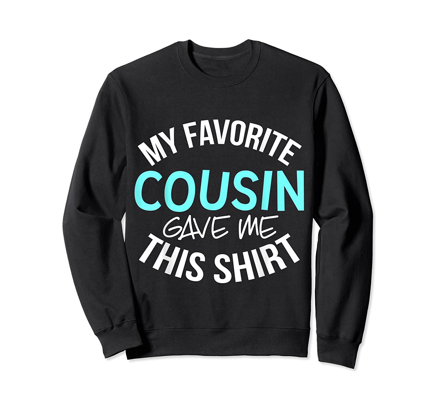 My Favorite Cousin Gave Me This Cool Cousin Crew Gift Shirts Crewneck Sweater