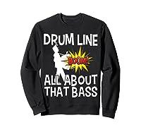 Bass Drum Player All About That Bass Drumline Drummer Shirts Sweatshirt Black
