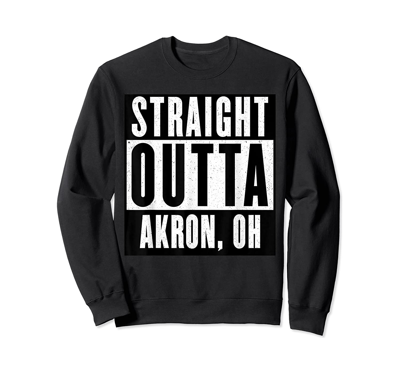 Straight Outta Akron Ohio Home Shirts Crewneck Sweater