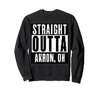 Straight Outta Akron Ohio Home Shirts Sweatshirt Black