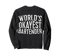 World\\\'s Okayest Bartender T-shirt Sweatshirt Black