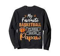 My Favorite Basketball Player Calls Me Papaw Funny Gift T-shirt Sweatshirt Black