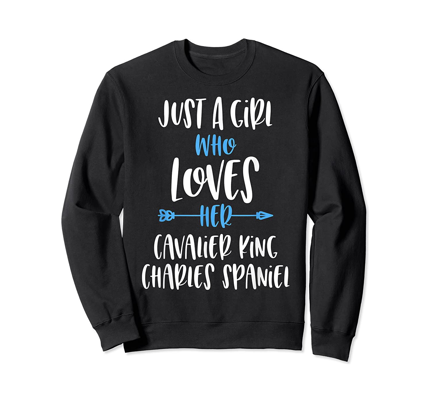 Just A Girl Who Loves Her Cavalier King Charles Spaniel Shirts Crewneck Sweater