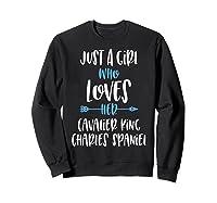 Just A Girl Who Loves Her Cavalier King Charles Spaniel Shirts Sweatshirt Black