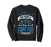 Care For People When They Don't Nurse Healthcare Nursing Shirts Sweatshirt Black